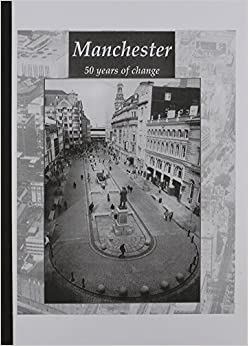 Manchester: 50 Years of Change : Post-War Planning in Manchester