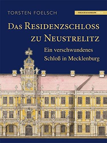 Das Residenzschloß zu Neustrelitz: Ein verschwundenes Schloß in Mecklenburg