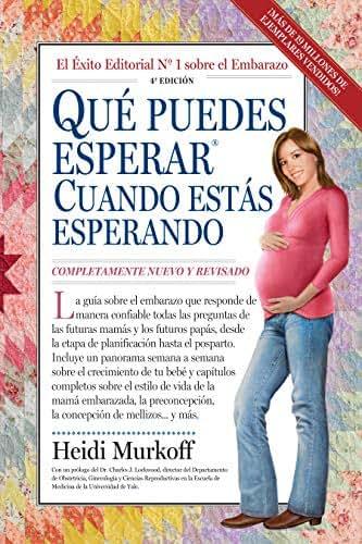 Qué Puedes Esperar Cuando Estás Esperando: 4th Edition (What to Expect) (Spanish Edition)