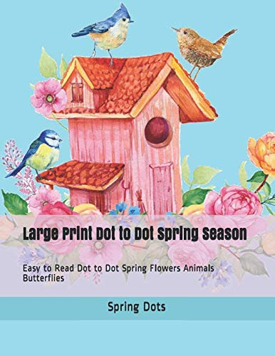 Large Print Dot to Dot Spring Season: Easy to Read Dot to Dot Spring Flowers Animals Butterflies (Dot to Dot Book For Adults) -