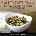 Paleo Diet Plan: The Simple Guide for Paleo for Beginners Audiobook by Andryan Coombs Narrated by Barbara H. Scott