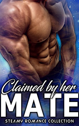 Claimed by her Mate: Steamy Romance Collection