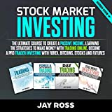 Stock Market Investing: The Ultimate Course to Create a Passive Income, Learning the Strategies to Make Money with Trading Online: Become a Trader Investing with Forex, Bitcoins, Stocks and Futures