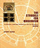 : The Struggle for Modernism: Architecture, Landscape Architecture, and City Planning at Harvard