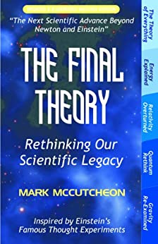 The Final Theory: Rethinking Our Scientific Legacy (Second Edition) by [McCutcheon, Mark]
