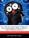How Will the United States Withdrawal from the Republic of Korea Affect Japan's National Security?, Bowman M. Olds, 1249367123