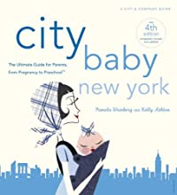 City Baby New York 4th Edition: The Ultimate Guide for Parents, from Pregnancy to Preschool (City Baby New York: The Ultimate Guide for New York Parents)
