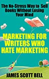 Book Cover for Marketing For Writers Who Hate Marketing: The No-Stress Way to Sell Books Without Losing Your Mind