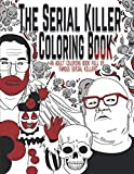 The Serial Killer Coloring Book: An Adult Coloring Book Full of Famous Serial Killers: more info