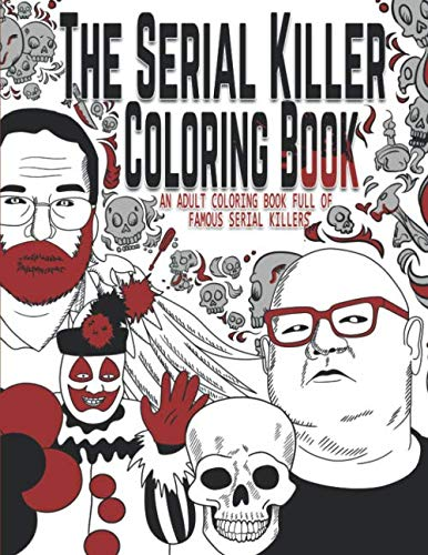 The Serial Killer Coloring Book: An Adult Coloring Book Full of Famous Serial Killers (Pages Coloring Christmas Az)