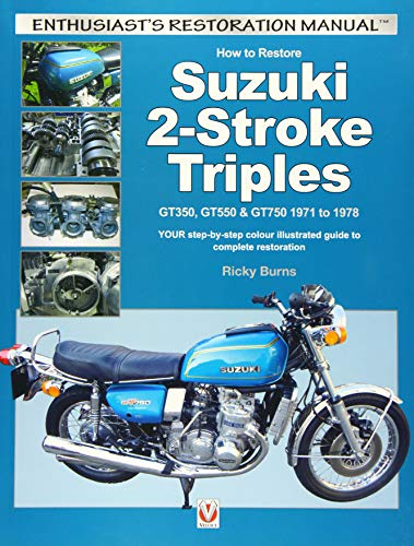 (How to Restore Suzuki 2-Stroke Triples GT350, GT550 & GT750 1971 to 1978: YOUR step-by-step colour illustrated guide to complete restoration (Enthusiast's Restoration Manual))