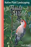 Native Plant Landscaping for Florida Wildlife, Craig N. Huegel, 0813034949