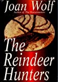 The Reindeer Hunters, Joan Wolf, 0525938486