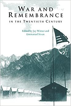 War and Remembrance in the Twentieth Century (Studies in the Social and Cultural History of Modern Warfare)