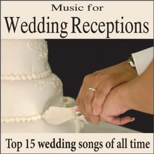 Music For Wedding Receptions Top 15 Wedding Songs Of All Time
