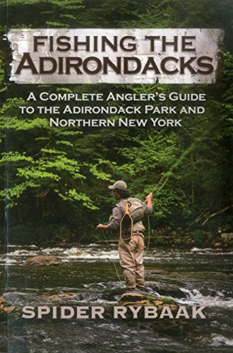 Fishing the Adirondacks: A Complete Angler's Guide to the Adirondack Park and Northern New (Adirondack Fishing Guide)