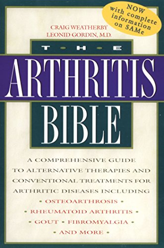 Arthritis Treatment (The Arthritis Bible: A Comprehensive Guide to Alternative Therapies and Conventional Treatments for Arthritic Diseases)