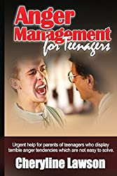 Anger Management for Teenagers: Urgent help for parents of teenagers who display uncontrollable anger that has been difficult to resolve