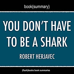Book Summary: You Don't Have to Be a Shark: Creating Your Own Success by Robert Herjavec
