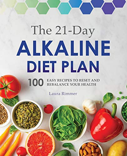 The 21-Day Alkaline Diet Plan: 100 Easy Recipes to Reset and Rebalance Your Health by Laura Rimmer