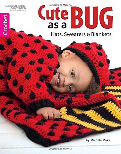 Cute as A Bug - Crochet Hats, Sweaters & Blankets | Crochet | Leisure Arts (7102)