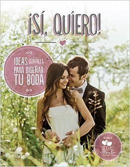 Sí, quiero!: Ideas geniales para diseñar tu boda: Bodas de ...