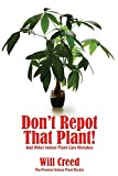 Don't Repot That Plant!: And Other Indoor Plant Review and Comparison