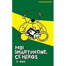 Moi smartphone, ce héros - 3 - Eric (French Edition)