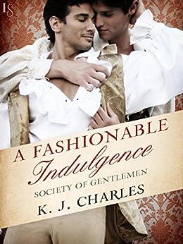 A Fashionable Indulgence: A Society of Gentlemen Novel (Society of Gentlemen Series Book 1) by [Charles, K.J.]