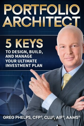 The Portfolio Architect: 5 Keys To Design, Build, And Manage Your Ultimate Investment Plan