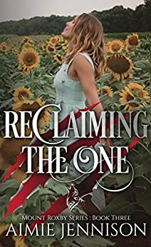 Reclaiming the One (The Mount Roxby Series Book 3) by [Jennison, Aimie]