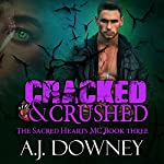 Cracked & Crushed: The Sacred Hearts MC, Book 3 | A.J. Downey