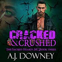 Cracked & Crushed: The Sacred Hearts MC, Book 3 Audiobook by A.J. Downey Narrated by A.J. Downey, Annabelle Warren
