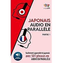 Japonais audio en parallèle -  Facilement apprendre le japonais avec 501 phrases en audio en parallèle - Partie 1 (French Edition)