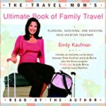 The Travel Mom's Ultimate Book of Family Travel (Unabridged) | Emily Kaufman