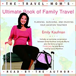 The Travel Mom's Ultimate Book of Family Travel (Unabridged) Audiobook