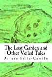 The Lost Garden and Other Veiled Tales, Arturo Féliz-Camilo, 147911622X