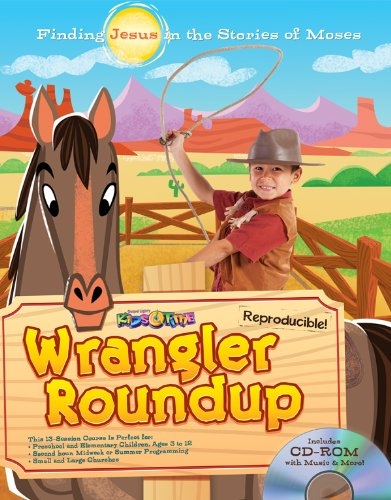 Wrangler Roundup: Discover JESUS in the stories of MOSES! 13 Kids' Bible lessons for ages 3–12; reproducible, use to follow SonWest Roundup VBS theme (13 Week Bible Curriculum) (Gospel Light Curriculum)