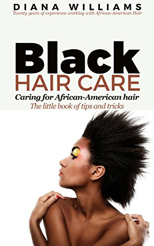 Search : Black Hair Care - Caring for African-American Hair - The little book of tips and tricks