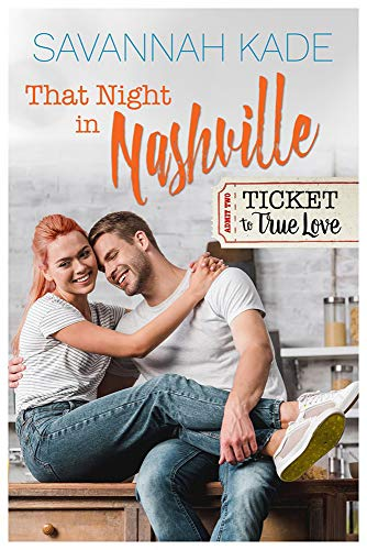 That Night in Nashville (Ticket to True Love) by [Kade, Savannah, TrueLove, Ticket]