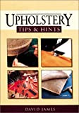 Upholstery Tips and Hints, David James, 1861081685
