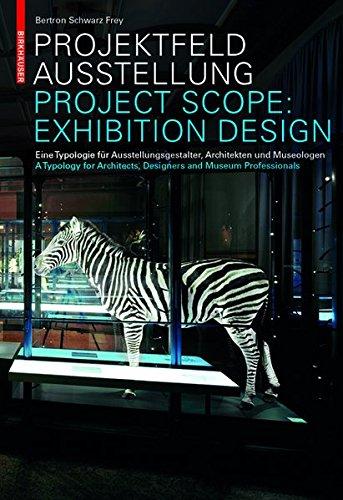 Project Area: Exhibition Design/Projektfeld Ausstellung: A Typology for Architects, Designers and Museum Professionals/Eine Typologie für ... Architekten und Museologen: 0 (BIRKHÄUSER)