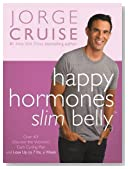 Happy Hormones, Slim Belly: Over 40? Lose 7 lbs. the First Week, and Then 2 lbs. Weekly—Guaranteed