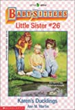 Baby-Sitters Little Sister #26: Karen's Ducklings