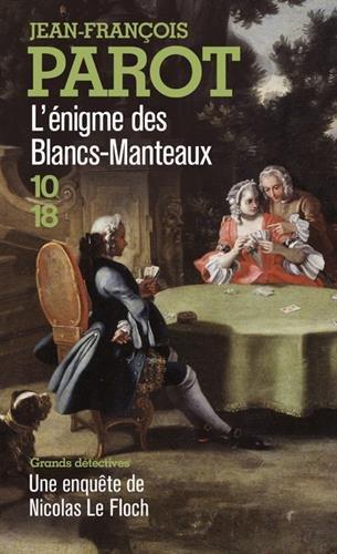 L'enigme des Blancs-Manteaux : Les enquêtes de Nicolas le Floch, n°1 Poche – 15 mars 2001 Jean-François Parot 10 X 18 2264031778 Romans français-18e sièle
