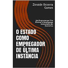 O ESTADO  COMO EMPREGADOR  DE ÚLTIMA INSTÂNCIA: Um Programa que Visa Eliminar o Desemprego Involuntário das Economias (Portuguese Edition)