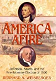America Afire: Jefferson, Adams, and the Revolutionary Election of 1800