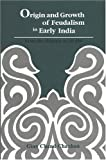Origin and Growth of Feudalism in Early India: From the Mauryas to AD 650