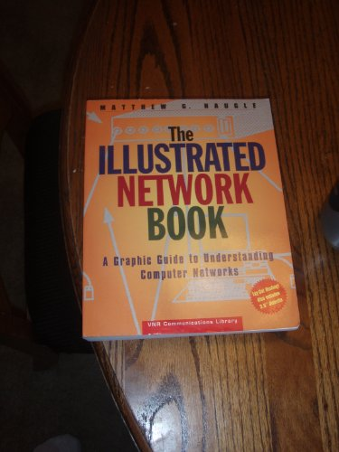 The Illustrated Network Book: A Graphic Guide to Understanding Computer Networks (VNR communications library)