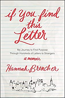 If You Find This Letter: My Journey to Find Purpose Through Hundreds of Letters to Strangers by [Brencher, Hannah]